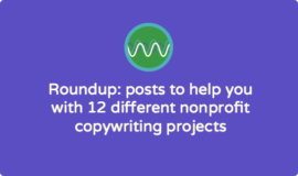 Roundup: posts to help you with 12 different nonprofit copywriting projects