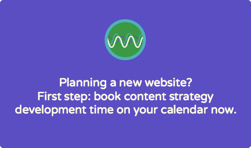 Planning a new website? Get content strategy development on your calendar.